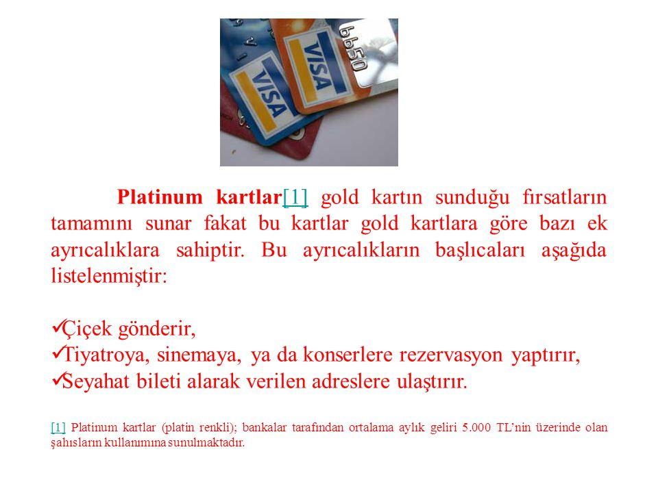 Platinum kartlar[1] gold kartın sunduğu fırsatların tamamını sunar fakat bu kartlar gold kartlara göre bazı ek ayrıcalıklara sahiptir. Bu ayrıcalıkların başlıcaları aşağıda listelenmiştir: